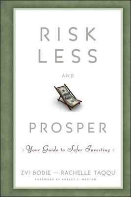 Risk Less and Prosper: Your Guide to Safer Investing - Bodie, Zvi, and Taqqu, Rachelle