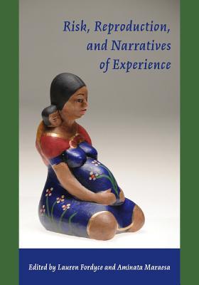 Risk, Reproduction and Narratives of Experience - Fordyce, Lauren (Editor), and Maraesa, Aminata (Editor)
