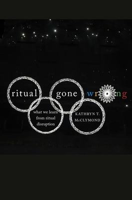 Ritual Gone Wrong: What We Learn from Ritual Disruption - McClymond, Kathryn T