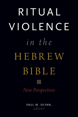 Ritual Violence in the Hebrew Bible: New Perspectives - Olyan, Saul M (Editor)