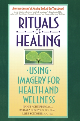 Rituals of Healing: Using Imagery for Health and Wellness - Achterberg, Jeanne, and Dossey, Barbara