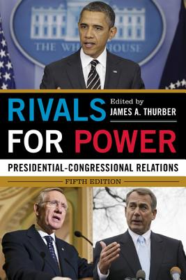 Rivals for Power: Presidential-Congressional Relations - Thurber, James A. (Editor)