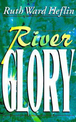 River Glory - Heflin, Ruth Ward