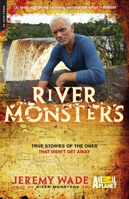 River Monsters: True Stories of the Ones That Didn't Get Away - Wade, Jeremy