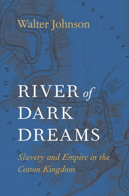 River of Dark Dreams: Slavery and Empire in the Cotton Kingdom - Johnson, Walter