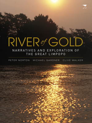 River of gold: Narratives and exploration of the Great Limpopo - Gardner, Mike, and Norton, Peter, and Walker, Clive