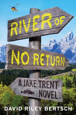 River of No Return: A Jake Trent Novel - Bertsch, David Riley