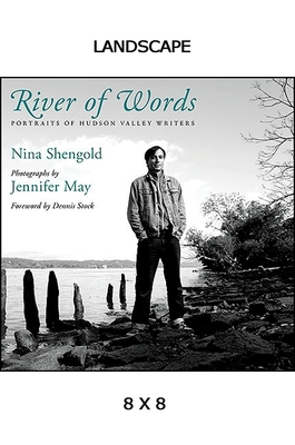 River of Words: Portraits of Hudson Valley Writers - Shengold, Nina, and May, Jennifer (Photographer), and Stock, Dennis (Foreword by)