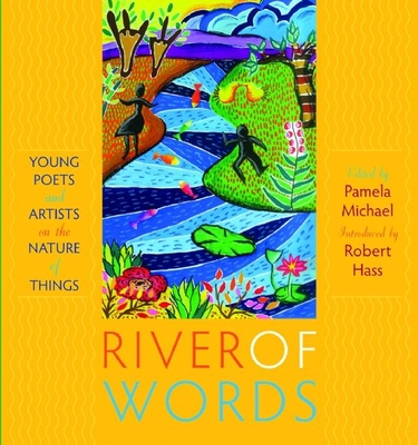 River of Words: Young Poets and Artists on the Nature of Things - Michael, Pamela (Editor)