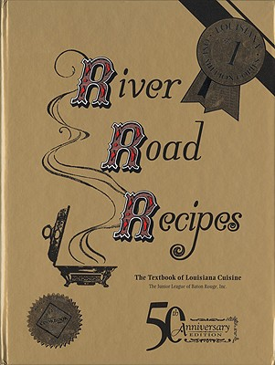 River Road Recipes: The Textbook of Louisiana Cuisine - Junior League of Baton Rouge Inc (Creator)