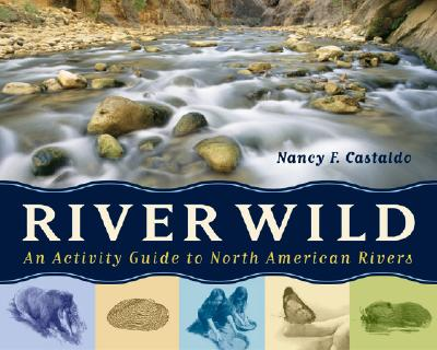 River Wild: An Activity Guide to North American Rivers - Castaldo, Nancy F