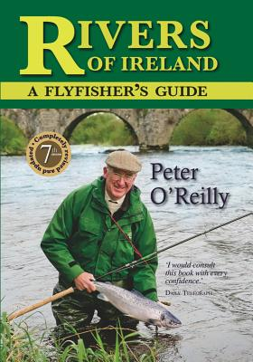 Rivers of Ireland: A Flyfisher's Guide - O'Reilly, Peter