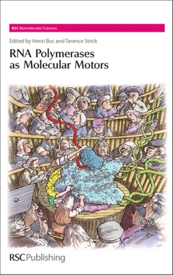 RNA Polymerases as Molecular Motors - Buc, Henri (Editor), and Travers, Andrew (Contributions by), and Muskhelishvili, G (Contributions by)