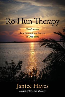 Ro-Hun Therapy: The Greatest Transformational Process of Our Time - Hayes, Janice