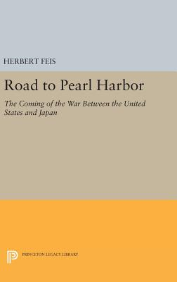 Road to Pearl Harbor: The Coming of the War Between the United States and Japan - Feis, Herbert