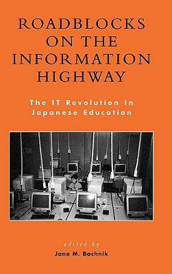 Roadblocks on the Information Highway: The It Revolution in Japanese Education - Bachnik, Jane (Editor), and Anderson, Ronald E (Contributions by), and Aya, Yoshida (Contributions by)