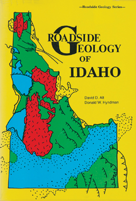 Roadside Geology of Idaho - Alt, David, and Hyndman, Donald W