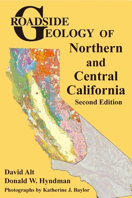 Roadside Geology of Northern and Central California - Alt, David, and Hyndman, Donald W, and Baylor, Katherine J (Photographer)