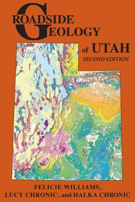 Roadside Geology of Utah - Williams, Felicie, and Chronic, Lucy, and Chronic, Halka