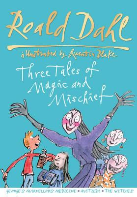 Roald Dahl: Three Tales of Magic and Mischief - Dahl, Roald