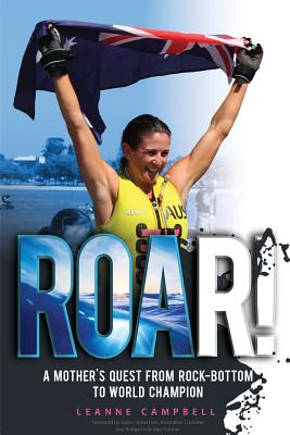 Roar!: A Mother's Quest from Rock-Bottom to World Champion - Campbell, Leanne