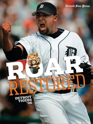 Roar Restored: Detroit Tigers '06 - Detroit Free Press (Creator)