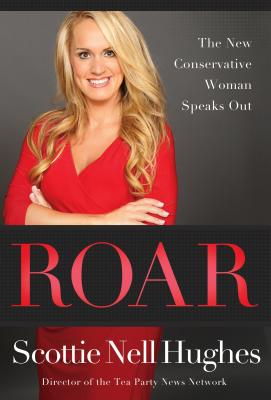 Roar: The New Conservative Woman Speaks Out - Hughes, Scottie Nell
