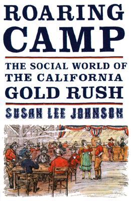 Roaring Camp: The Social World of the California Gold Rush - Johnson, Susan Lee