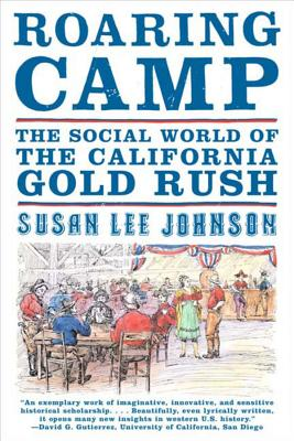 Roaring Camp: The Social World of the California Gold Rush - Johnson, Susan Lee