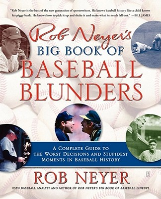 Rob Neyer's Big Book of Baseball Blunders: A Complete Guide to the Worst Decisions and Stupidest Moments in Baseball History - Neyer, Rob