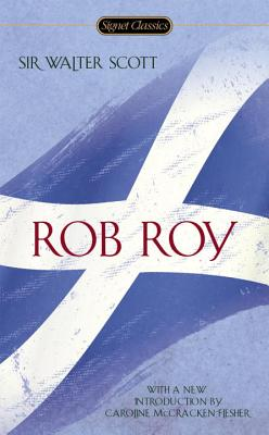 Rob Roy - Scott, Walter, Sir, and Wilson, A N (Afterword by), and McCraken-Flesher, Caroline (Introduction by)
