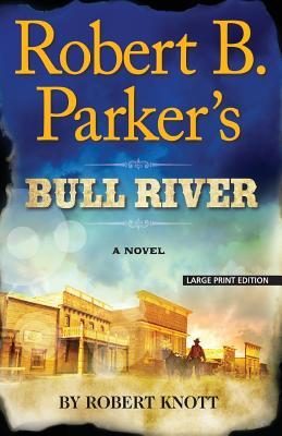 Robert B. Parker's Bull River - Knott, Robert