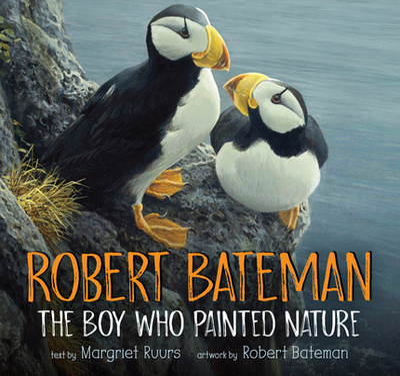 Robert Bateman: The Boy Who Painted Nature - Ruurs, Margriet, and Bateman, Robert