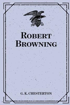 Robert Browning - Chesterton, G K