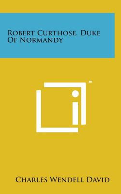 Robert Curthose, Duke of Normandy - David, Charles Wendell, Professor