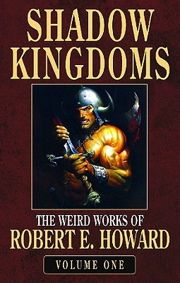 Robert E. Howard's Weird Works Volume 1: Shadow Kingdoms - Howard, Robert E, and Herman, Paul (Editor)