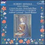 Robert Fayrfax: Missa Albanus; O Maria Deo Grata; Eterne Laudis Lilium