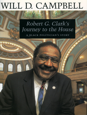 Robert G. Clark's Journey to the House: A Black Politician's Story - Campbell, Will D