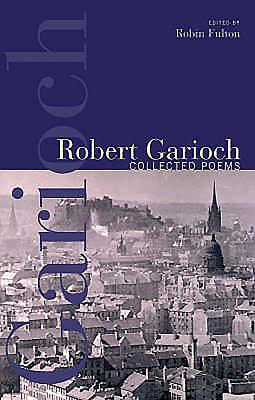 Robert Garioch: Collected Poems - Fulton, Robin (Editor)