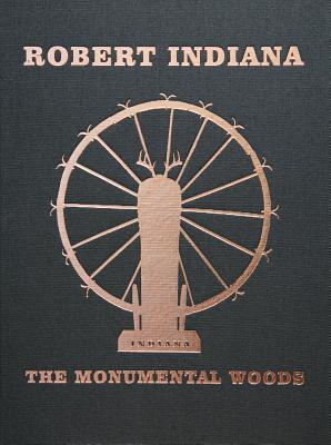 Robert Indiana: The Monumental Woods - Indiana, Robert, and Anderson, Mitchell (Editor), and Gmurzynska, Krystyna (Foreword by)