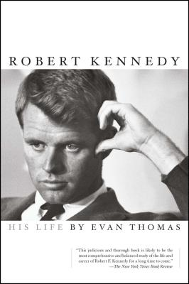 Robert Kennedy: His Life - Thomas, Evan