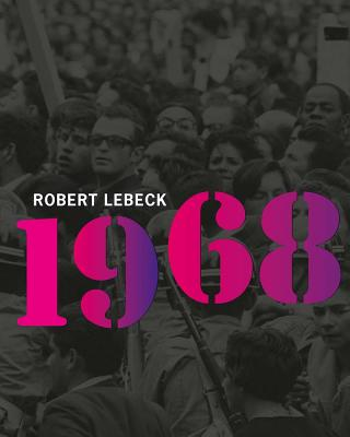 Robert Lebeck: 1968 - Lebeck, Robert (Photographer), and Beil, Ralf (Editor), and Kraus, Alexander (Editor)