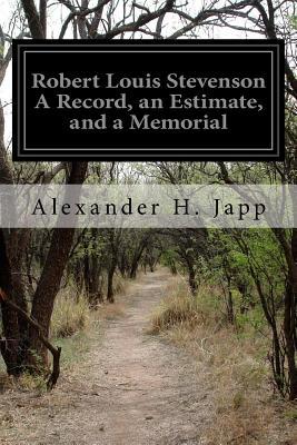 Robert Louis Stevenson a Record, an Estimate, and a Memorial - Japp, Alexander H