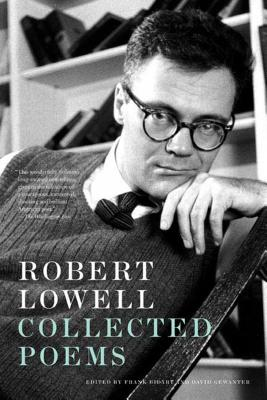 Robert Lowell Collected Poems - Lowell, Robert, and Bidart, Frank (Introduction by), and Bidart, Frank (Editor)
