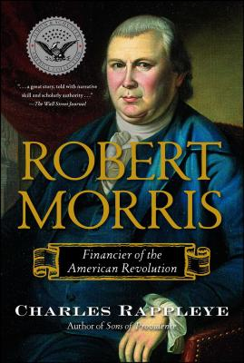Robert Morris: Financier of the American Revolution - Rappleye, Charles