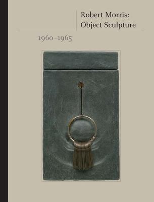 Robert Morris: Object Sculpture, 1960-1965 - Weiss, Jeffrey, Cmt