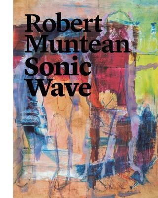 Robert Muntean: Sonic Wave - Muntean, Robert, and Peichl, Markus (Editor), and Benschop, Jurriaan (Text by)
