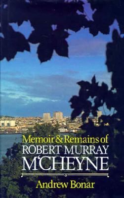Robert Murray M'Cheyne: Memoir and Remains - Bonar, Andrew A.