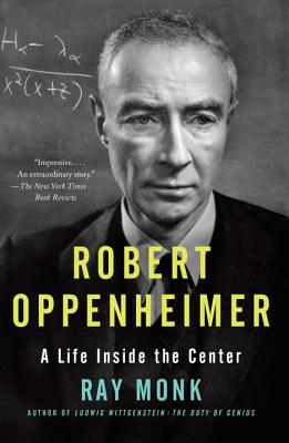 Robert Oppenheimer: A Life Inside the Center - Monk, Ray
