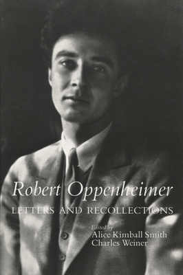 Robert Oppenheimer: Letters and Recollections - Smith, Alice K (Editor), and Weiner, Charles (Editor), and Sherwin, Martin J (Foreword by)